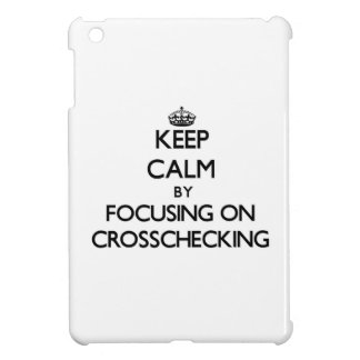 Keep Calm by focusing on Crosschecking Case For The iPad Mini