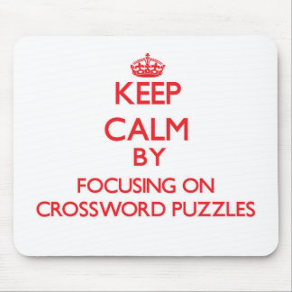Keep Calm by focusing on Crossword Puzzles Mouse Pad