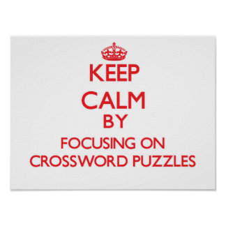 Keep Calm by focusing on Crossword Puzzles Poster