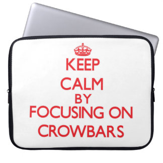 Keep Calm by focusing on Crowbars Laptop Computer Sleeve