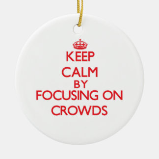 Keep Calm by focusing on Crowds Christmas Ornaments