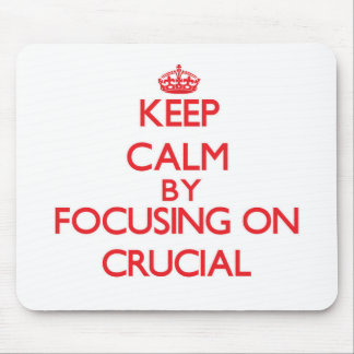 Keep Calm by focusing on Crucial Mousepad