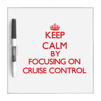 Keep Calm by focusing on Cruise Control Dry Erase Boards