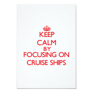 Keep Calm by focusing on Cruise Ships 3.5x5 Paper Invitation Card
