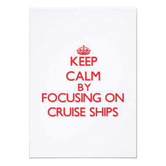 Keep Calm by focusing on Cruise Ships 5x7 Paper Invitation Card