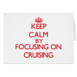 Keep Calm by focusing on Cruising Card