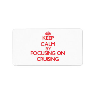 Keep Calm by focusing on Cruising Labels