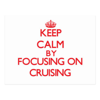 Keep Calm by focusing on Cruising Post Cards