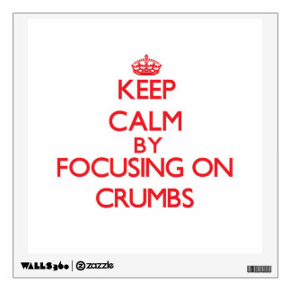Keep Calm by focusing on Crumbs Wall Skin