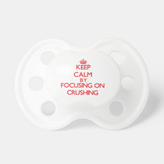 Keep Calm by focusing on Crushing Pacifier
