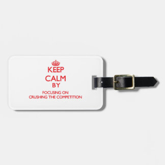 Keep Calm by focusing on Crushing the Competition Travel Bag Tags