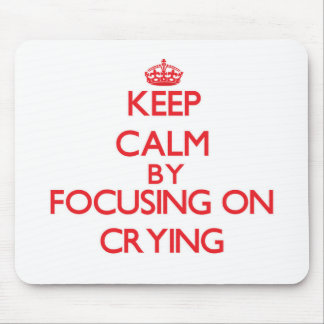 Keep Calm by focusing on Crying Mouse Pad