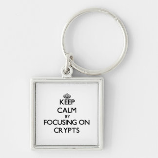 Keep Calm by focusing on Crypts Key Chain