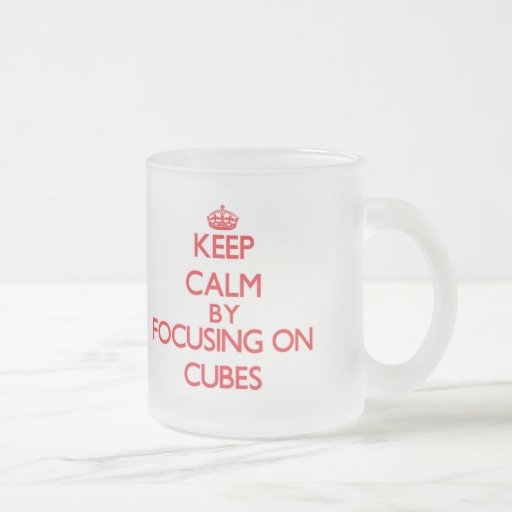 Keep Calm by focusing on Cubes Mugs