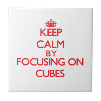 Keep Calm by focusing on Cubes Tiles