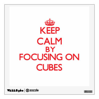 Keep Calm by focusing on Cubes Room Graphic