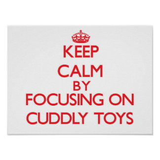 Keep Calm by focusing on Cuddly Toys Print