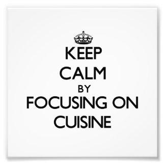 Keep Calm by focusing on Cuisine Photograph
