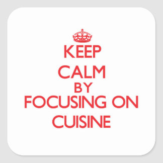 Keep Calm by focusing on Cuisine Square Sticker