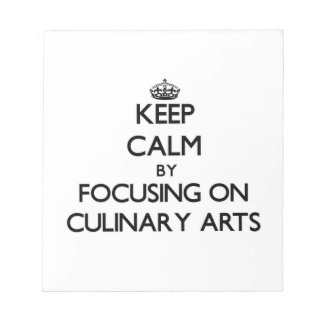 Keep Calm by focusing on Culinary Arts Memo Notepads