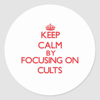Keep Calm by focusing on Cults Round Sticker