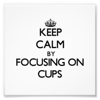 Keep Calm by focusing on Cups Photo Print
