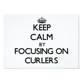 Keep Calm by focusing on Curlers 5x7 Paper Invitation Card