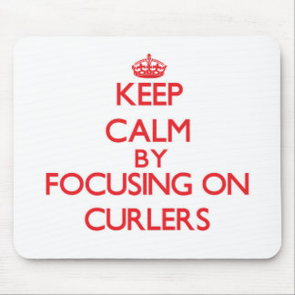 Keep Calm by focusing on Curlers Mouse Pad