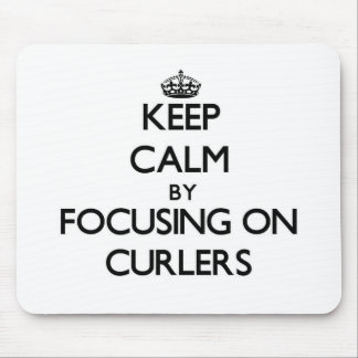 Keep Calm by focusing on Curlers Mousepad