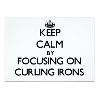 Keep Calm by focusing on Curling Irons 5x7 Paper Invitation Card