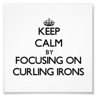 Keep Calm by focusing on Curling Irons Photo Print