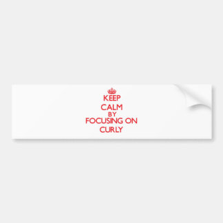 Keep Calm by focusing on Curly Bumper Stickers