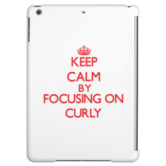 Keep Calm by focusing on Curly Cover For iPad Air