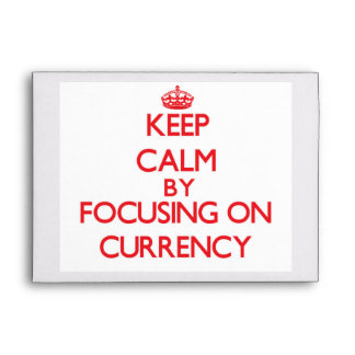 Keep Calm by focusing on Currency Envelopes