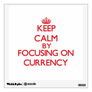 Keep Calm by focusing on Currency Wall Decals