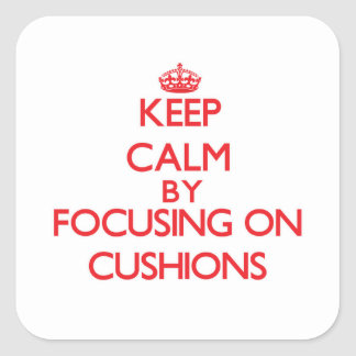 Keep Calm by focusing on Cushions Square Sticker