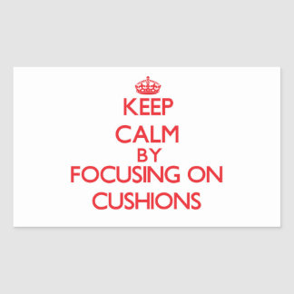 Keep Calm by focusing on Cushions Rectangular Stickers