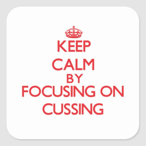 Keep Calm by focusing on Cussing Sticker