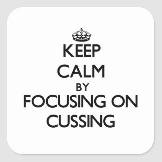 Keep Calm by focusing on Cussing Square Stickers