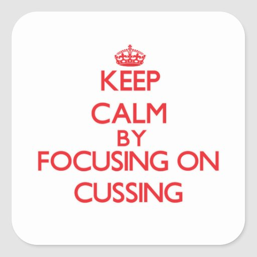 Keep Calm by focusing on Cussing Square Sticker