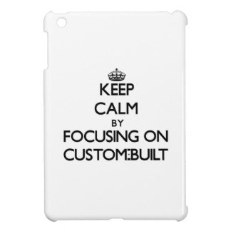 Keep Calm by focusing on Custom-Built iPad Mini Covers