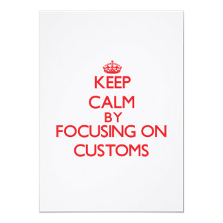 Keep Calm by focusing on Customs Card