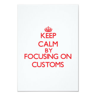 Keep Calm by focusing on Customs Invitation
