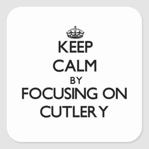 Keep Calm by focusing on Cutlery Square Stickers