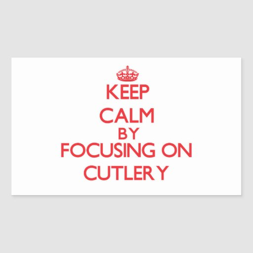 Keep Calm by focusing on Cutlery Rectangle Sticker