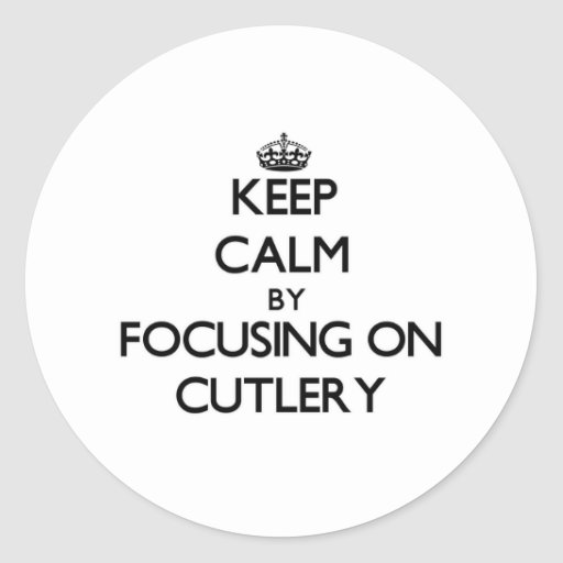 Keep Calm by focusing on Cutlery Round Sticker