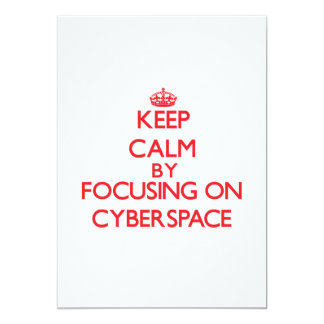 "Keep Calm by focusing on Cyberspace 5"" X 7"" Invitation Card"