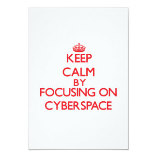 "Keep Calm by focusing on Cyberspace 3.5"" X 5"" Invitation Card"