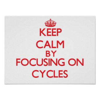 Keep Calm by focusing on Cycles Print