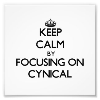 Keep Calm by focusing on Cynical Photograph